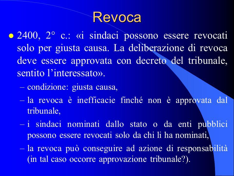 Revoca l 2400, 2° c.: «i sindaci possono essere revocati solo per giusta causa. La deliberazione di revoca deve essere approvata con decreto del tribu