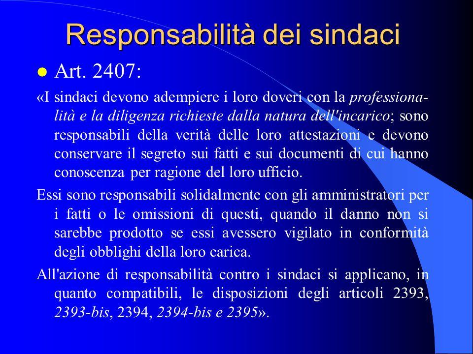Responsabilità dei sindaci l Art. 2407: «I sindaci devono adempiere i loro doveri con la professiona- lità e la diligenza richieste dalla natura dell'