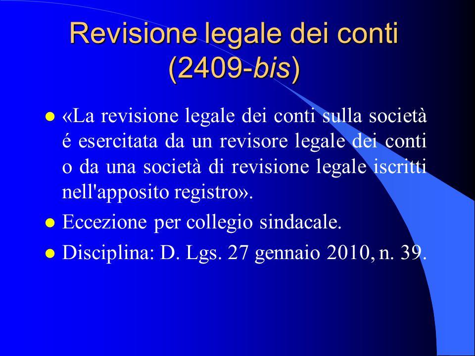 Revisione legale dei conti (2409-bis) l «La revisione legale dei conti sulla società é esercitata da un revisore legale dei conti o da una società di