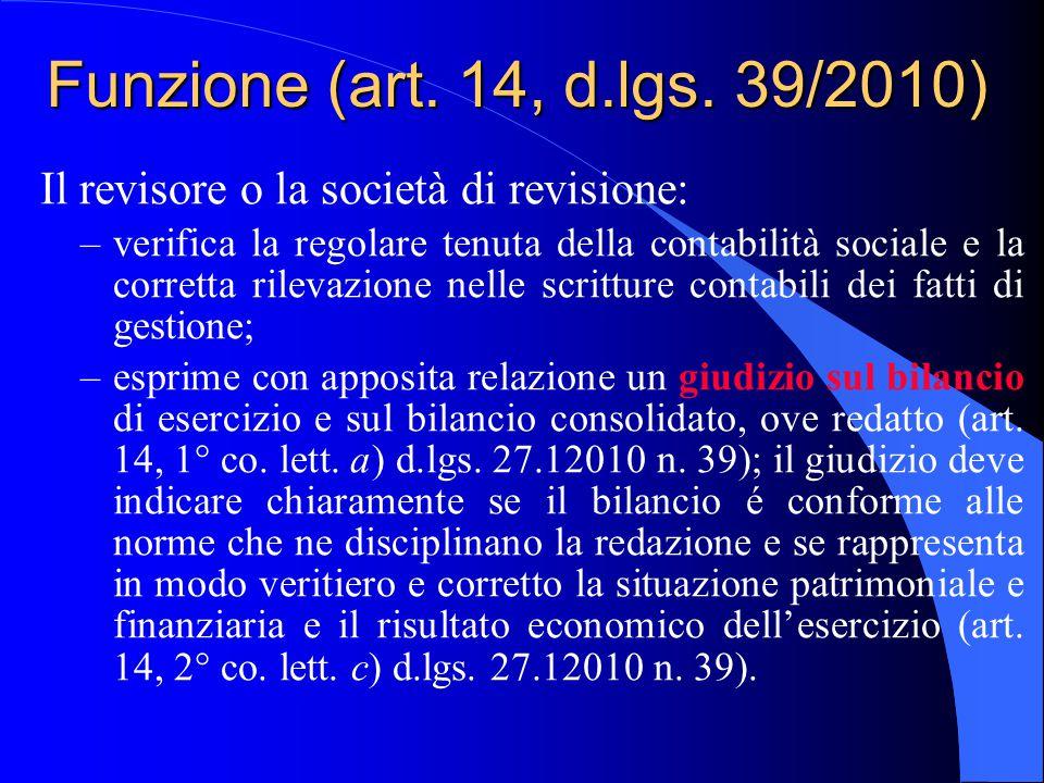 Funzione (art. 14, d.lgs. 39/2010) Il revisore o la società di revisione: –verifica la regolare tenuta della contabilità sociale e la corretta rilevaz