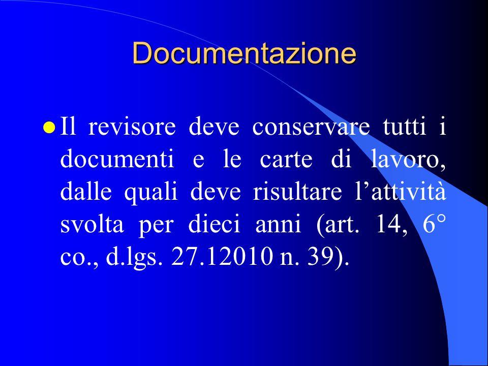 Documentazione l Il revisore deve conservare tutti i documenti e le carte di lavoro, dalle quali deve risultare l'attività svolta per dieci anni (art.