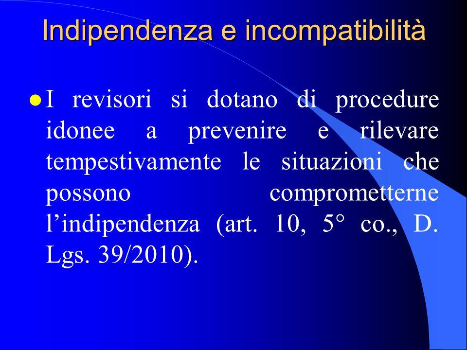 Indipendenza e incompatibilità l I revisori si dotano di procedure idonee a prevenire e rilevare tempestivamente le situazioni che possono compromette