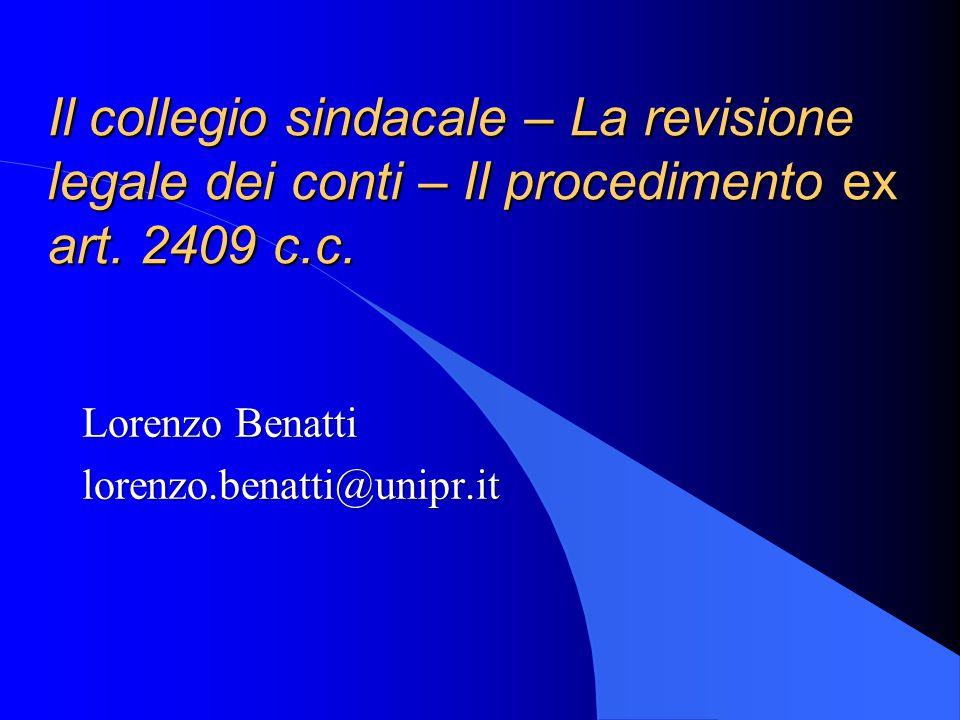 Il collegio sindacale – La revisione legale dei conti – Il procedimento ex art. 2409 c.c. Lorenzo Benatti lorenzo.benatti@unipr.it