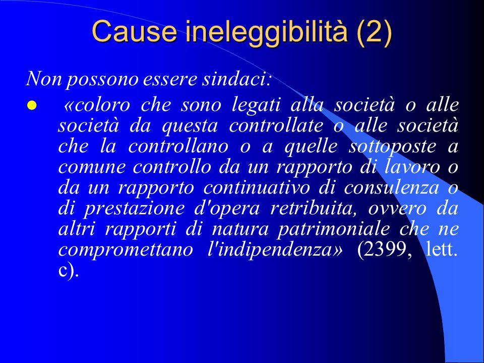 Cause ineleggibilità (2) Non possono essere sindaci: l «coloro che sono legati alla società o alle società da questa controllate o alle società che la