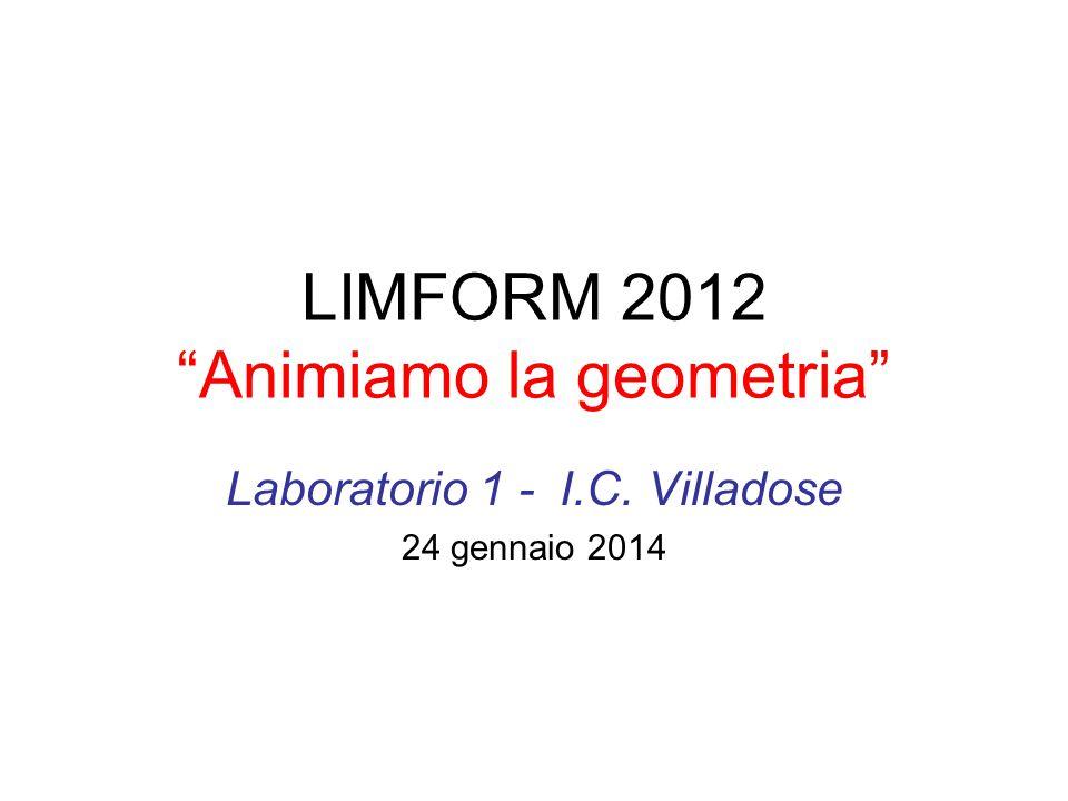 LIMFORM 2012 Animiamo la geometria Laboratorio 1 - I.C. Villadose 24 gennaio 2014