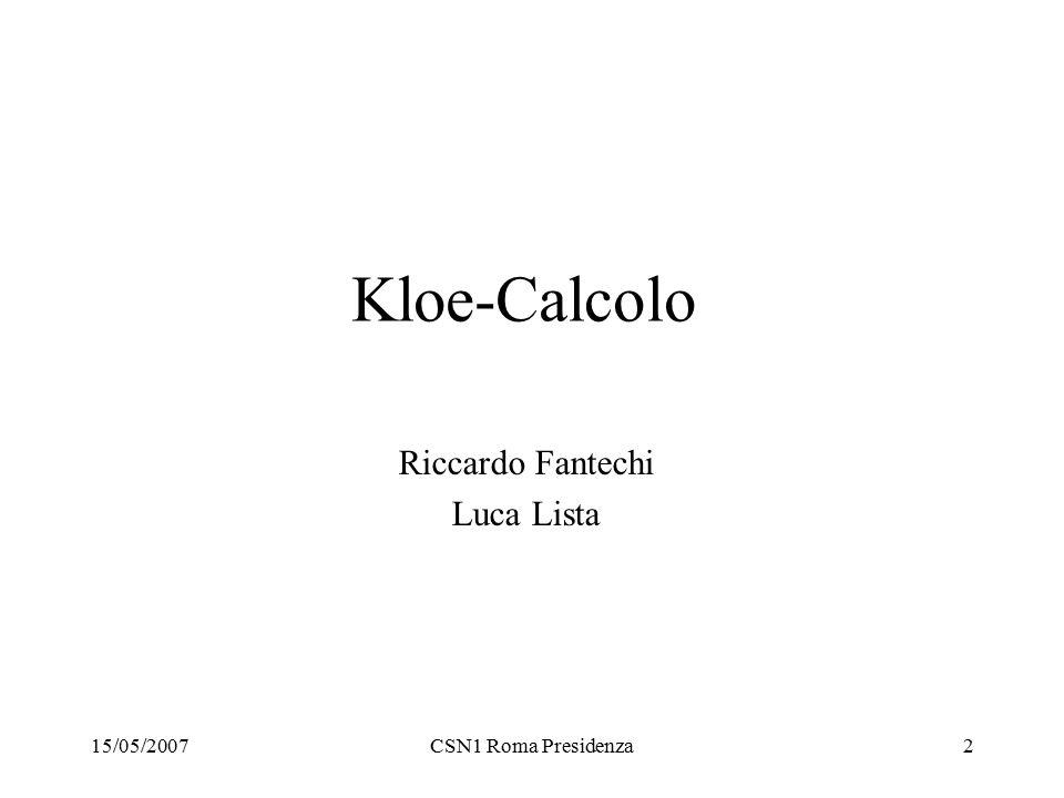 15/05/2007CSN1 Roma Presidenza2 Kloe-Calcolo Riccardo Fantechi Luca Lista