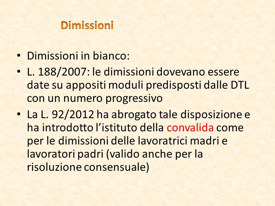 Dimissioni in bianco: L. 188/2007: le dimissioni dovevano essere date su appositi moduli predisposti dalle DTL con un numero progressivo La L. 92/2012