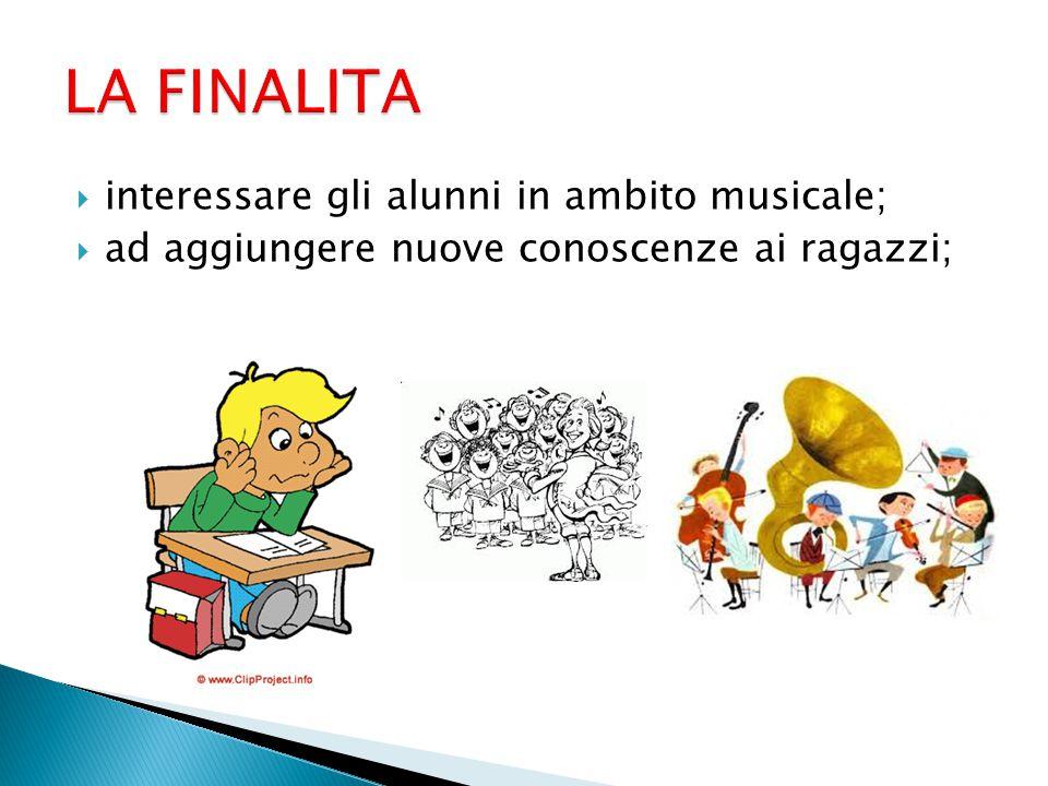  interessare gli alunni in ambito musicale;  ad aggiungere nuove conoscenze ai ragazzi;