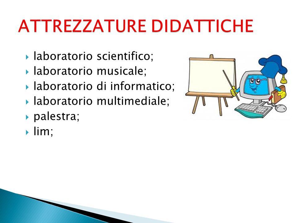  laboratorio scientifico;  laboratorio musicale;  laboratorio di informatico;  laboratorio multimediale;  palestra;  lim;