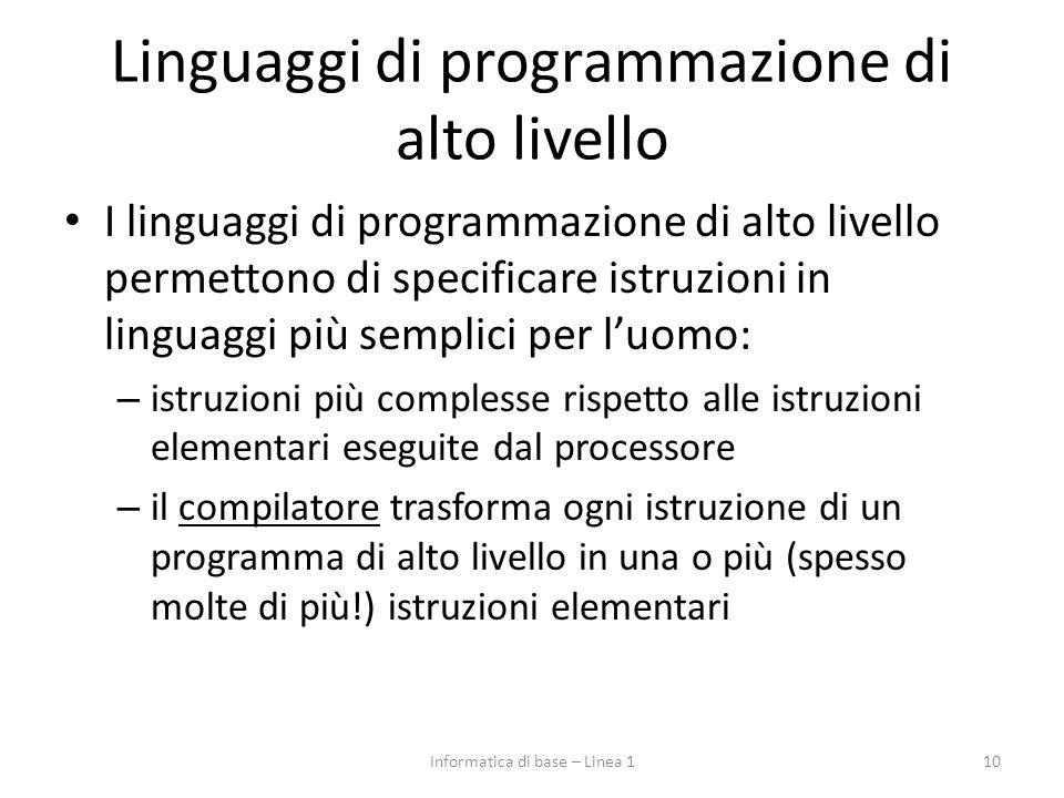 Linguaggi di programmazione di alto livello I linguaggi di programmazione di alto livello permettono di specificare istruzioni in linguaggi più sempli