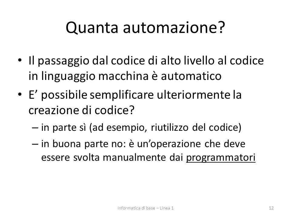 Quanta automazione? Il passaggio dal codice di alto livello al codice in linguaggio macchina è automatico E' possibile semplificare ulteriormente la c