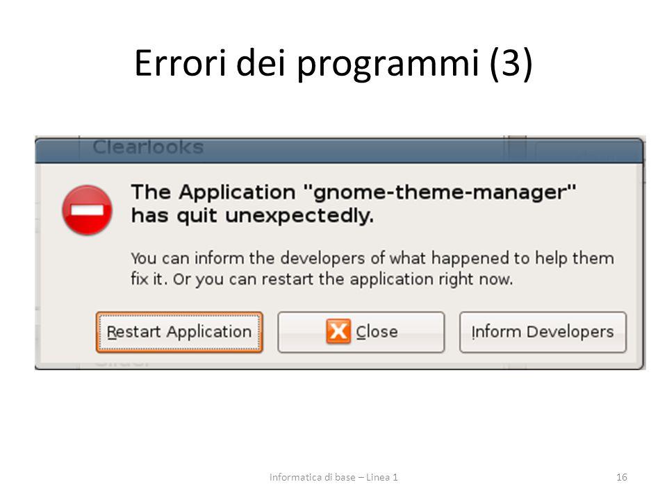 Errori dei programmi (3) 16Informatica di base – Linea 1