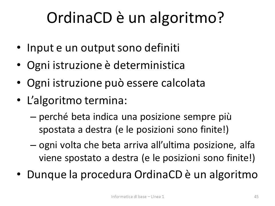 OrdinaCD è un algoritmo? Input e un output sono definiti Ogni istruzione è deterministica Ogni istruzione può essere calcolata L'algoritmo termina: –