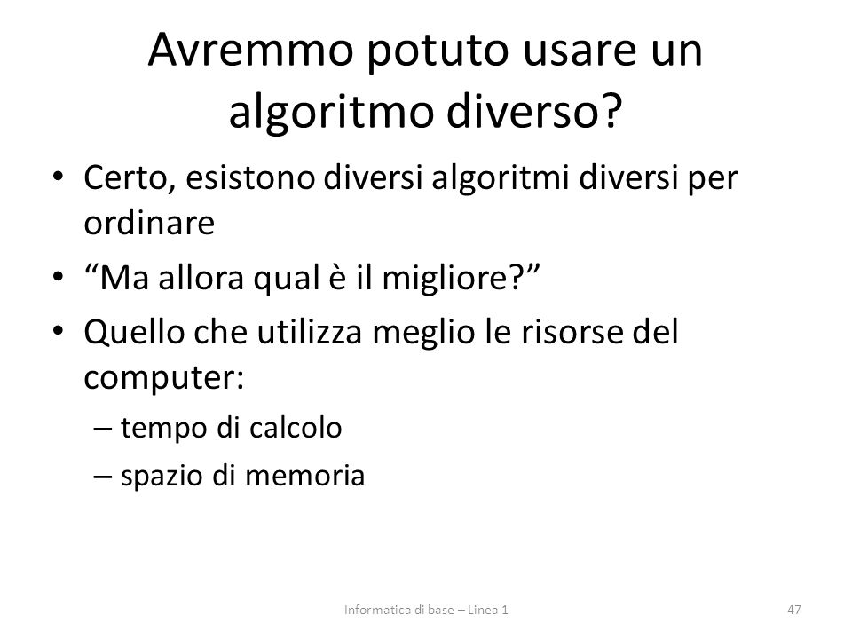 """Avremmo potuto usare un algoritmo diverso? Certo, esistono diversi algoritmi diversi per ordinare """"Ma allora qual è il migliore?"""" Quello che utilizza"""