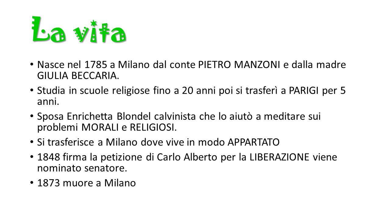 La vita Nasce nel 1785 a Milano dal conte PIETRO MANZONI e dalla madre GIULIA BECCARIA. Studia in scuole religiose fino a 20 anni poi si trasferì a PA