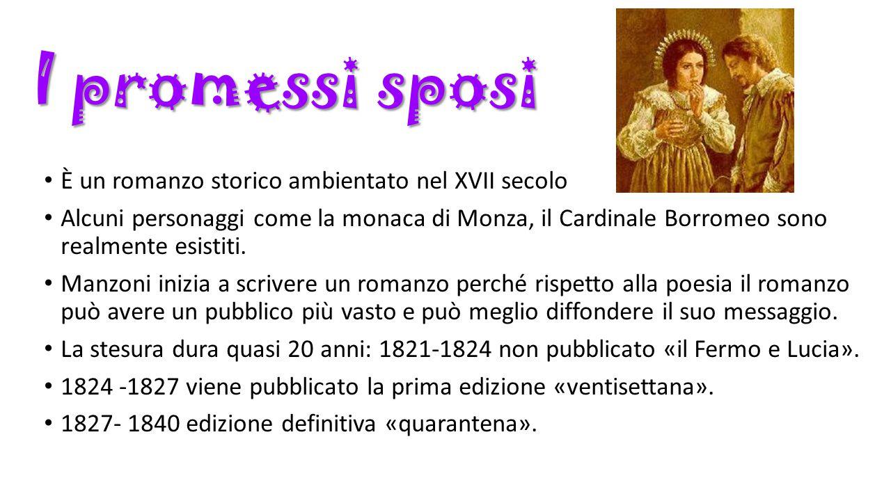 I promessi sposi È un romanzo storico ambientato nel XVII secolo Alcuni personaggi come la monaca di Monza, il Cardinale Borromeo sono realmente esist