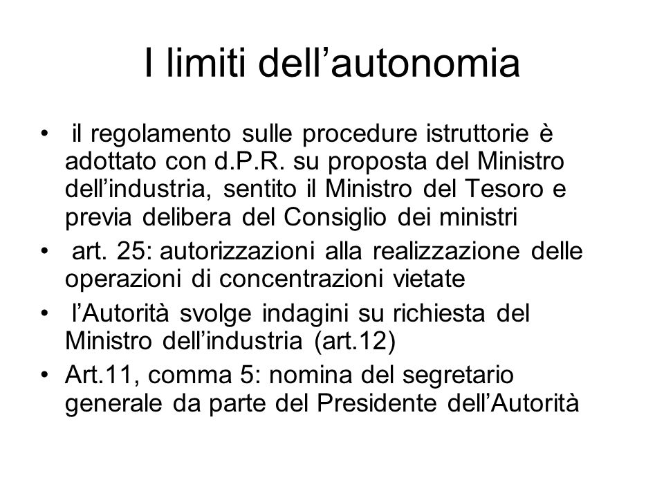 I limiti dell'autonomia il regolamento sulle procedure istruttorie è adottato con d.P.R. su proposta del Ministro dell'industria, sentito il Ministro