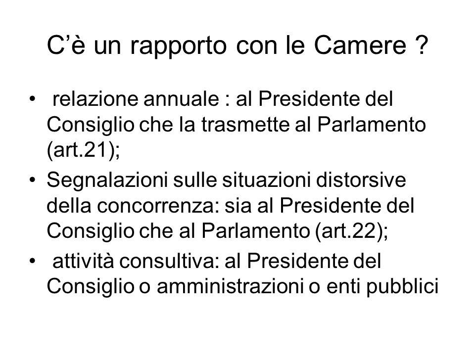 C'è un rapporto con le Camere ? relazione annuale : al Presidente del Consiglio che la trasmette al Parlamento (art.21); Segnalazioni sulle situazioni