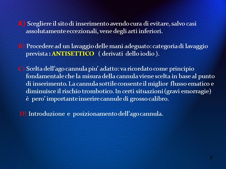 9 E) Fissaggio accurato e garantito: valutare situazione di lucidità del paziente (rischio di rimozioni accidentali e/o volute).