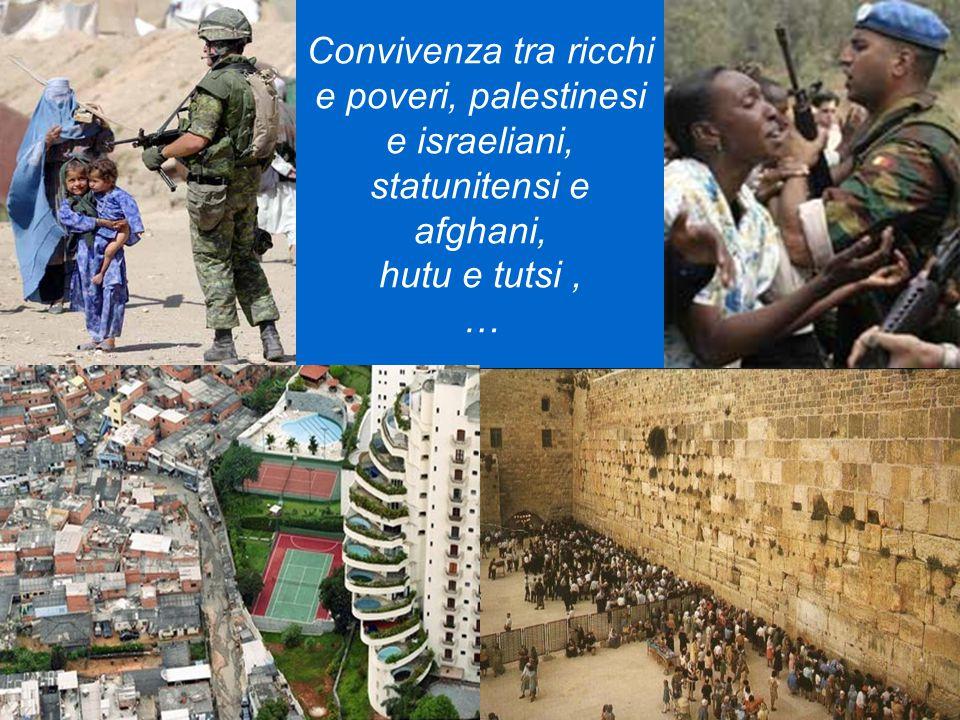 Convivenza tra ricchi e poveri, palestinesi e israeliani, statunitensi e afghani, hutu e tutsi, …