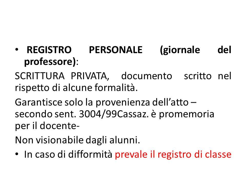 REGISTRO PERSONALE (giornale del professore): SCRITTURA PRIVATA, documento scritto nel rispetto di alcune formalità. Garantisce solo la provenienza de