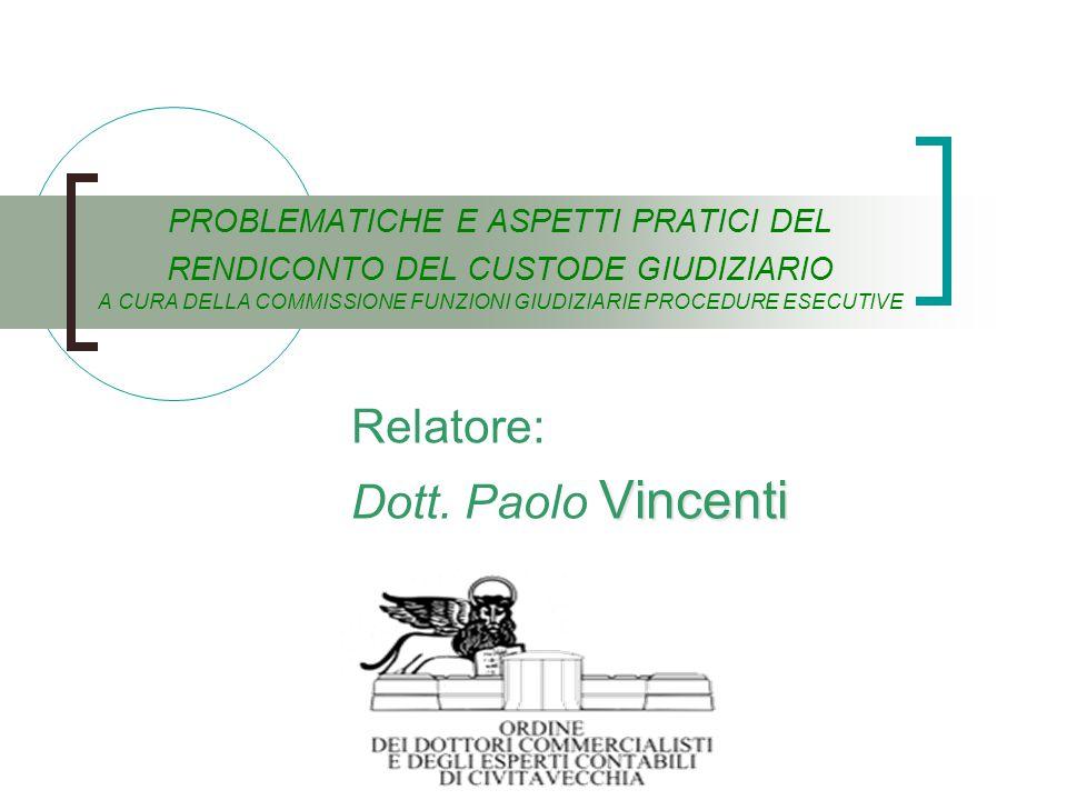 PROBLEMATICHE E ASPETTI PRATICI DEL RENDICONTO DEL CUSTODE GIUDIZIARIO A CURA DELLA COMMISSIONE FUNZIONI GIUDIZIARIE PROCEDURE ESECUTIVE Relatore: Vincenti Dott.