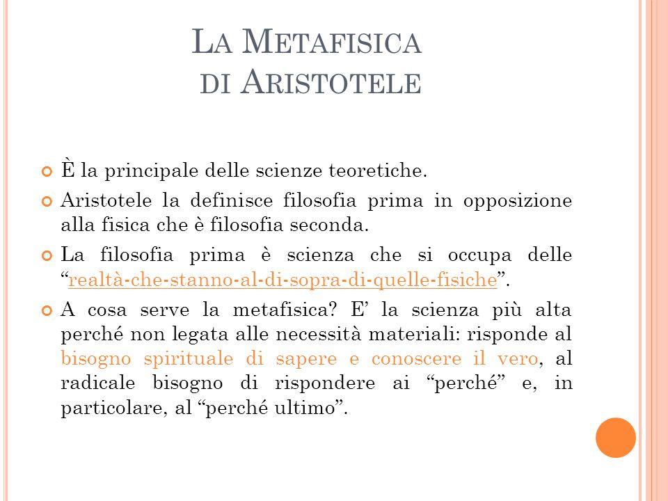 L A M ETAFISICA DI A RISTOTELE È la principale delle scienze teoretiche.