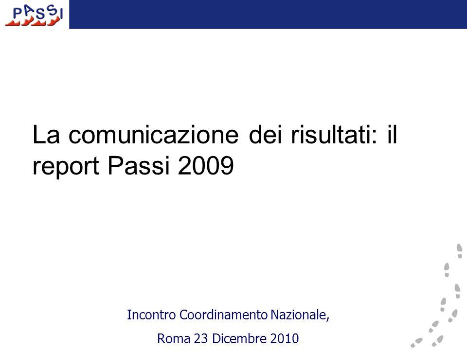 La comunicazione dei risultati: il report Passi 2009 Incontro Coordinamento Nazionale, Roma 23 Dicembre 2010