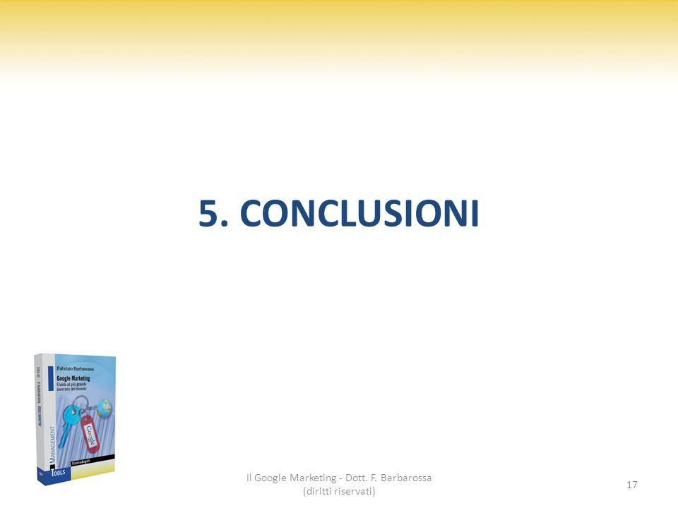 5. CONCLUSIONI Il Google Marketing - Dott. F. Barbarossa (diritti riservati) 17