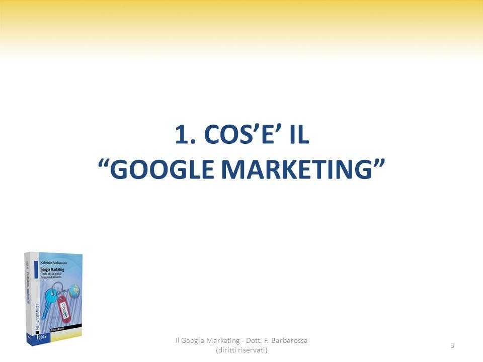 1. COS'E' IL GOOGLE MARKETING Il Google Marketing - Dott. F. Barbarossa (diritti riservati) 3