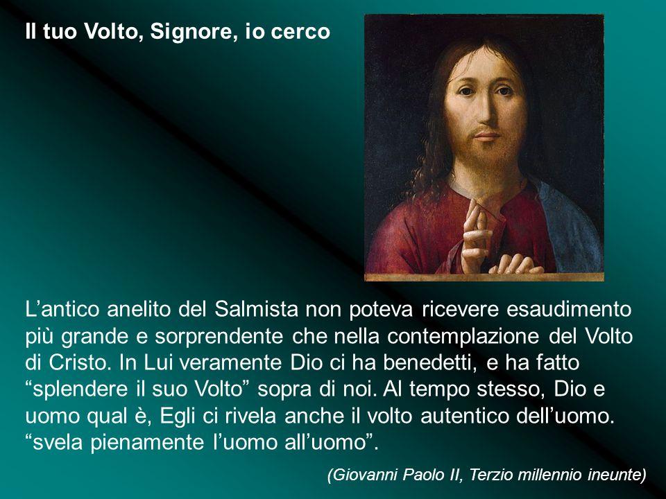 Il tuo Volto, Signore, io cerco L'antico anelito del Salmista non poteva ricevere esaudimento più grande e sorprendente che nella contemplazione del Volto di Cristo.