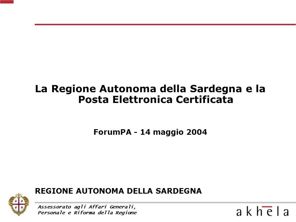 La Regione Autonoma della Sardegna e la Posta Elettronica Certificata ForumPA - 14 maggio 2004 REGIONE AUTONOMA DELLA SARDEGNA Assessorato agli Affari