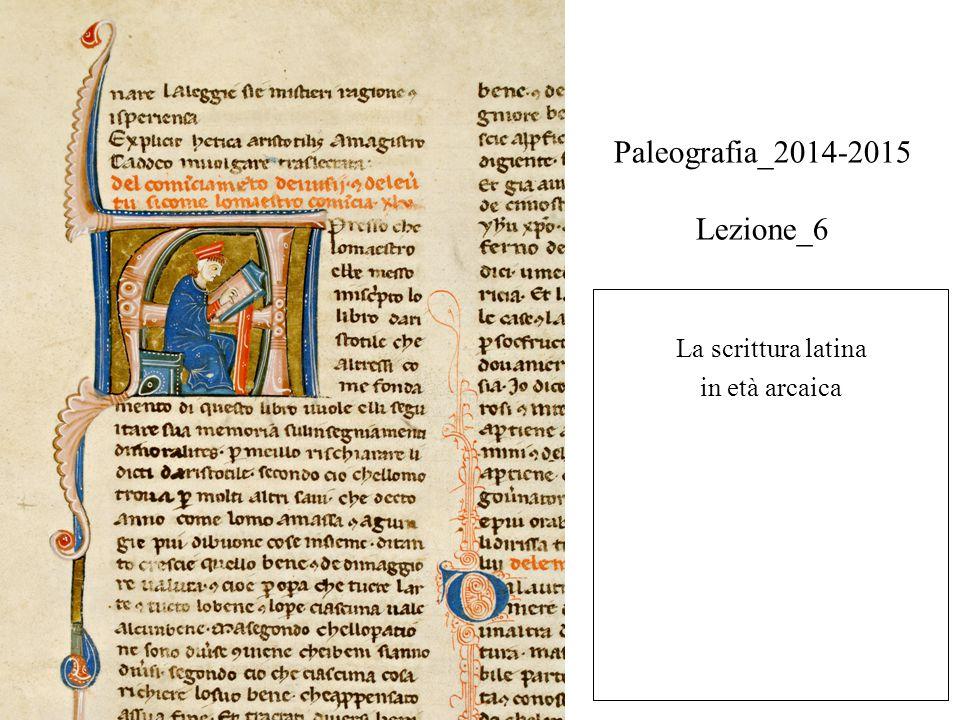 Paleografia_2014-2015 Lezione_6 La scrittura latina in età arcaica