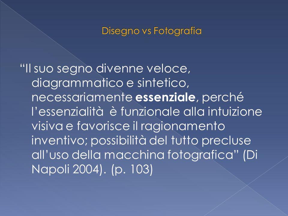 Il suo segno divenne veloce, diagrammatico e sintetico, necessariamente essenziale, perché l'essenzialità è funzionale alla intuizione visiva e favorisce il ragionamento inventivo; possibilità del tutto precluse all'uso della macchina fotografica (Di Napoli 2004).