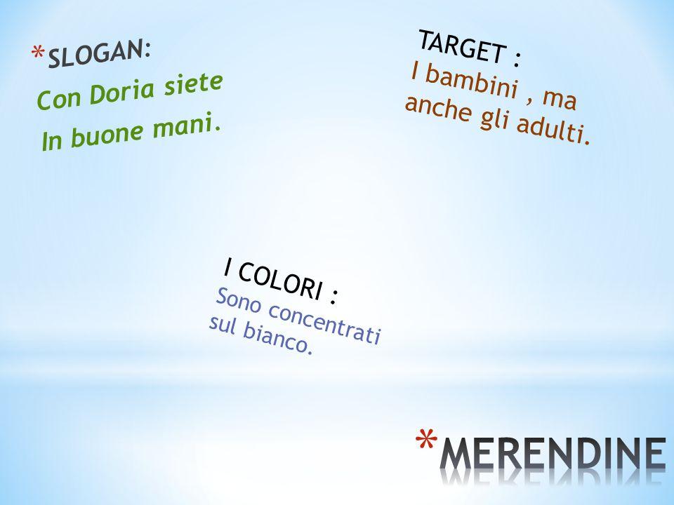 * SLOGAN: Con Doria siete In buone mani. TARGET : I bambini, ma anche gli adulti. I COLORI : Sono concentrati sul bianco.