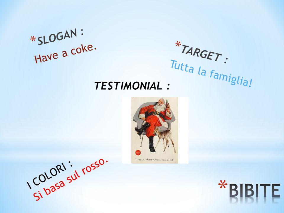 * SLOGAN : Have a coke. * TARGET : Tutta la famiglia! TESTIMONIAL : I COLORI : Si basa sul rosso.