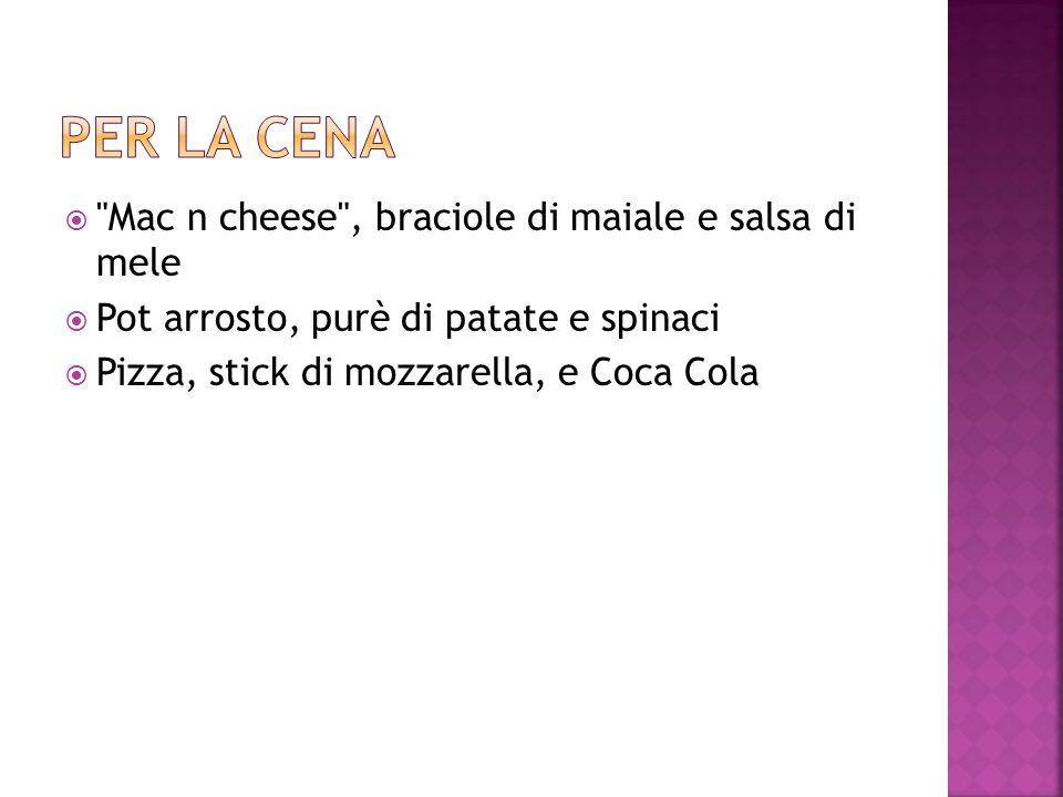  Mac n cheese , braciole di maiale e salsa di mele  Pot arrosto, purè di patate e spinaci  Pizza, stick di mozzarella, e Coca Cola