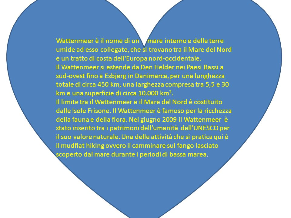 Wattenmeer è il nome di un mare interno e delle terre umide ad esso collegate, che si trovano tra il Mare del Nord e un tratto di costa dell Europa nord-occidentale.