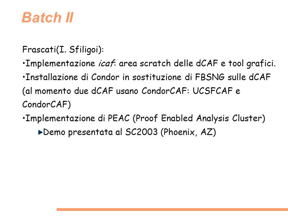 Batch II Frascati(I. Sfiligoi): Implementazione icaf: area scratch delle dCAF e tool grafici. Installazione di Condor in sostituzione di FBSNG sulle d