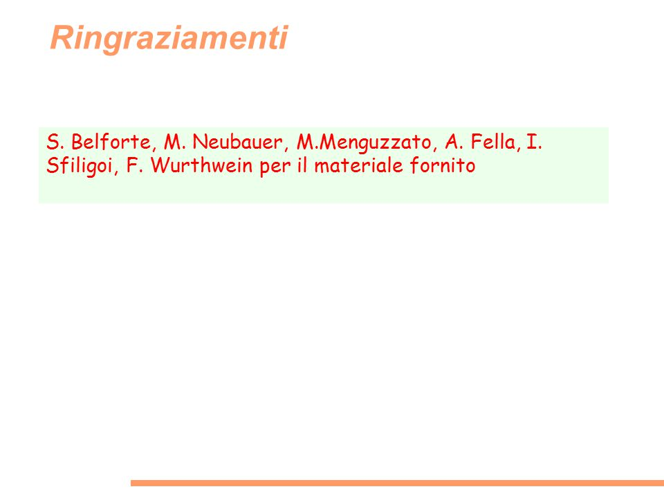 Ringraziamenti S. Belforte, M. Neubauer, M.Menguzzato, A. Fella, I. Sfiligoi, F. Wurthwein per il materiale fornito
