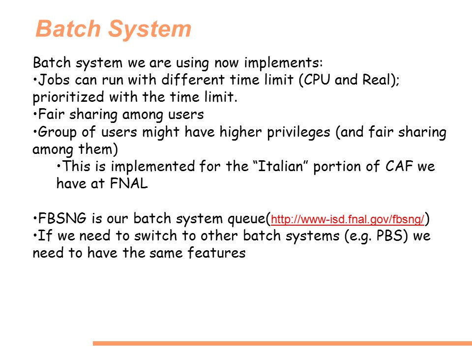 Batch System Batch system we are using now implements: Jobs can run with different time limit (CPU and Real); prioritized with the time limit.