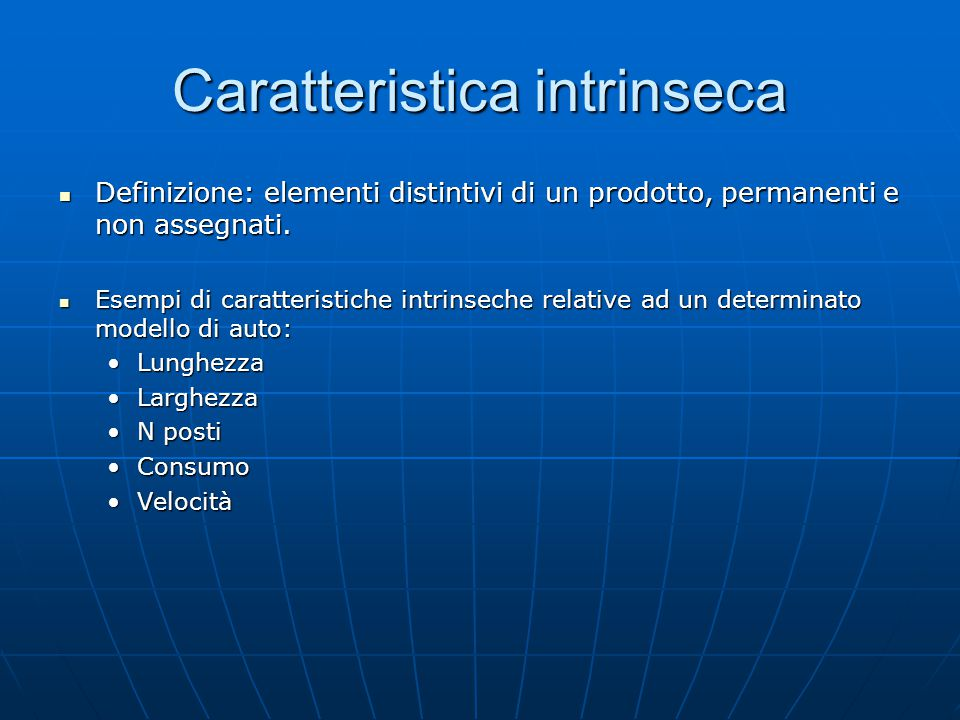 Caratteristica intrinseca Definizione: elementi distintivi di un prodotto, permanenti e non assegnati.