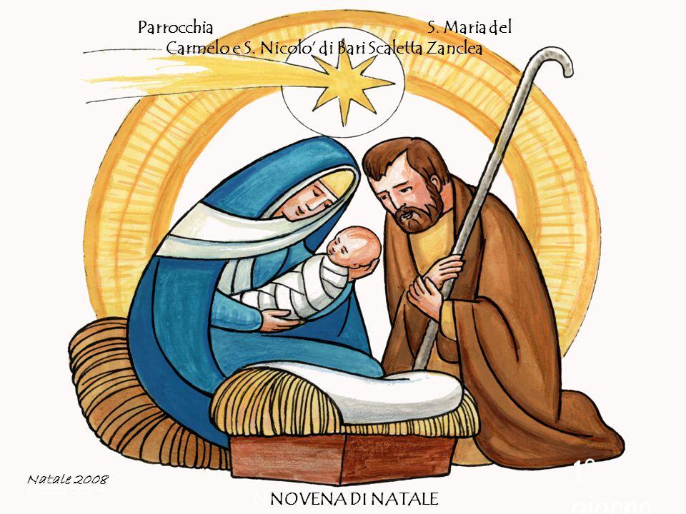 Parrocchia S. Maria del Carmelo e S. Nicolo' di Bari Scaletta Zanclea NOVENA DI NATALE Natale 2004 1° giorno NOVENA DI NATALE Natale 2008