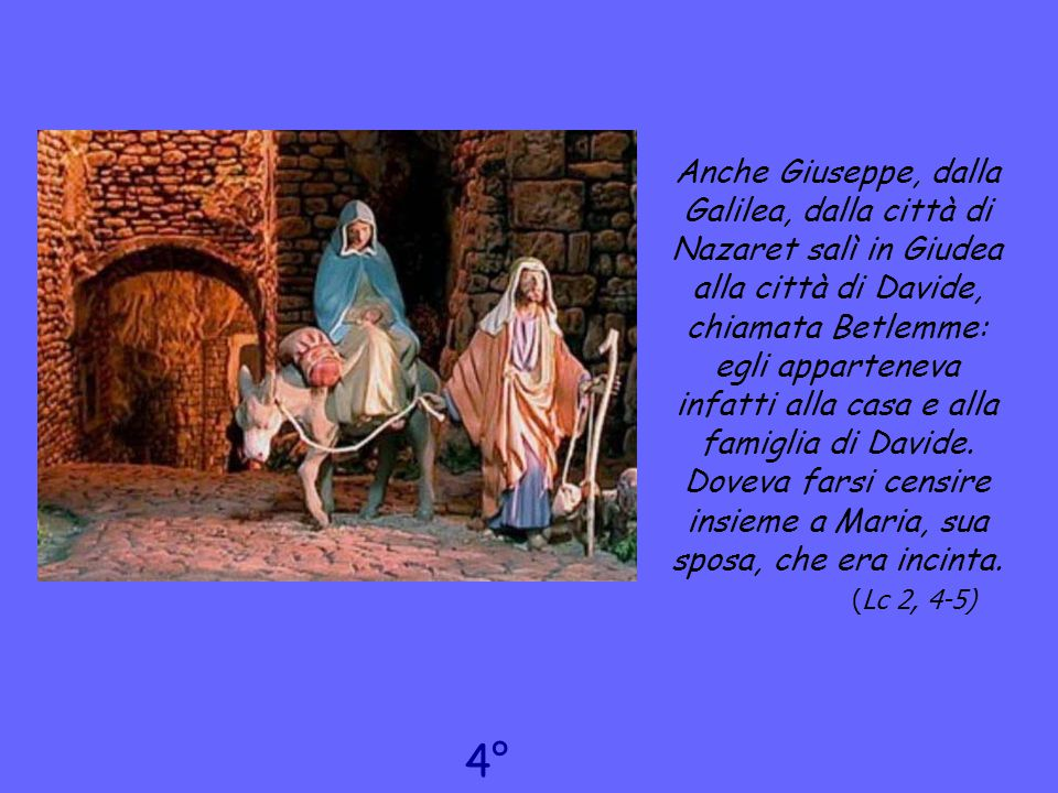 Anche Giuseppe, dalla Galilea, dalla città di Nazaret salì in Giudea alla città di Davide, chiamata Betlemme: egli apparteneva infatti alla casa e all
