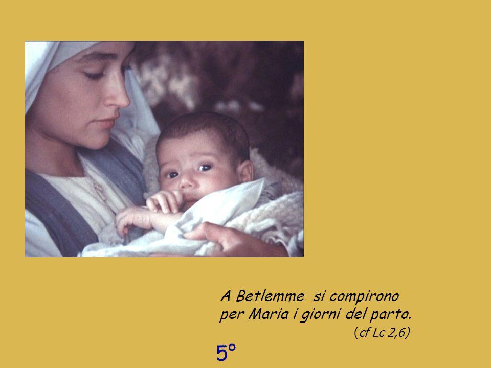 A Betlemme si compirono per Maria i giorni del parto. ( cf Lc 2,6) 5° giorno