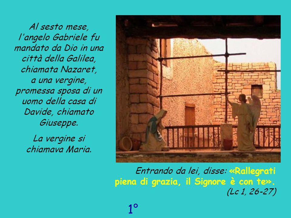 Al sesto mese, l'angelo Gabriele fu mandato da Dio in una città della Galilea, chiamata Nazaret, a una vergine, promessa sposa di un uomo della casa d