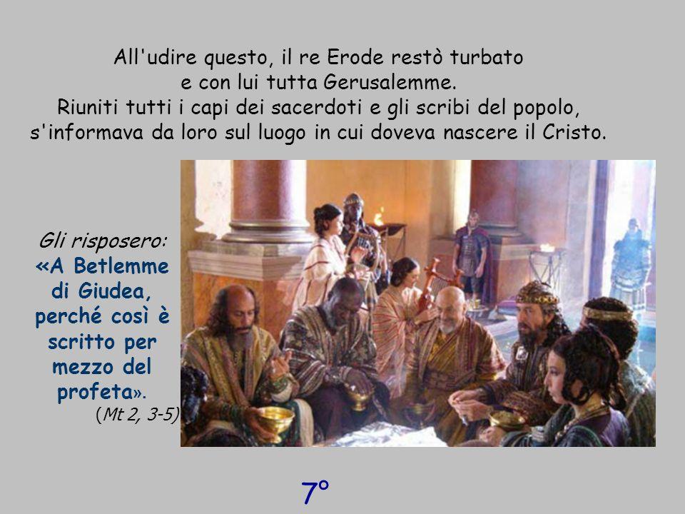 All'udire questo, il re Erode restò turbato e con lui tutta Gerusalemme. Riuniti tutti i capi dei sacerdoti e gli scribi del popolo, s'informava da lo