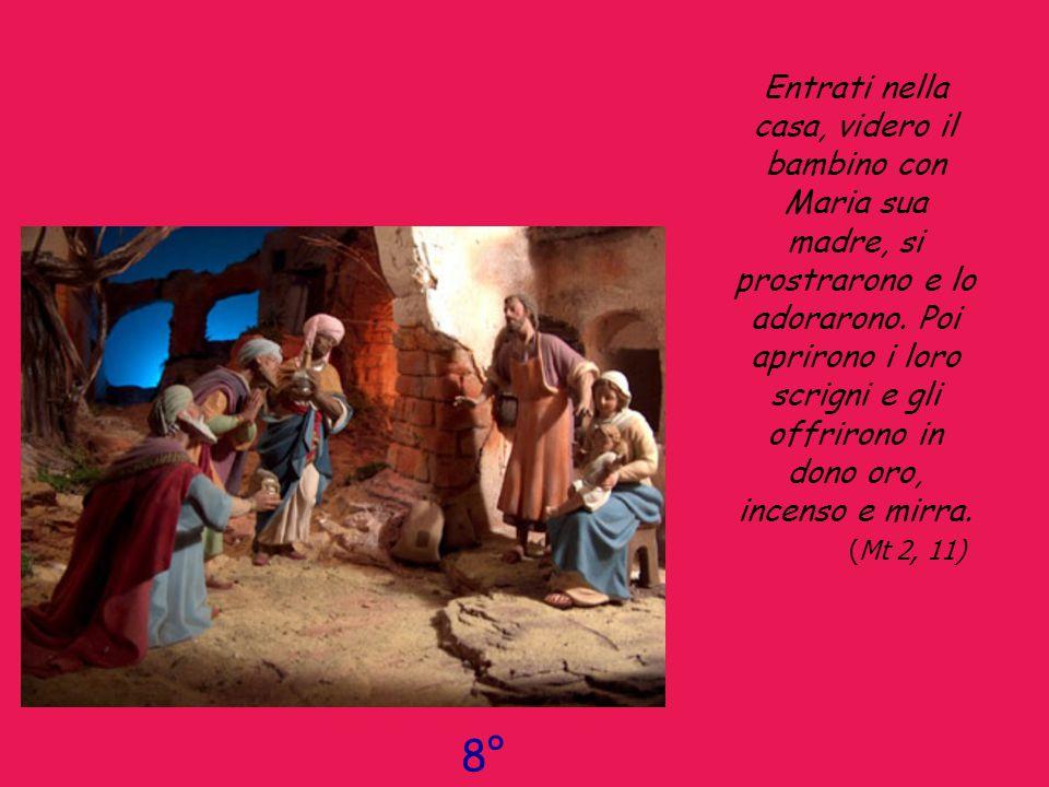 Entrati nella casa, videro il bambino con Maria sua madre, si prostrarono e lo adorarono. Poi aprirono i loro scrigni e gli offrirono in dono oro, inc