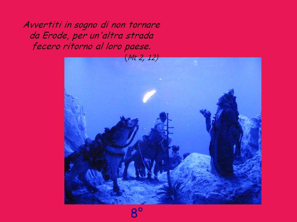 Avvertiti in sogno di non tornare da Erode, per un'altra strada fecero ritorno al loro paese. ( Mt 2, 12)