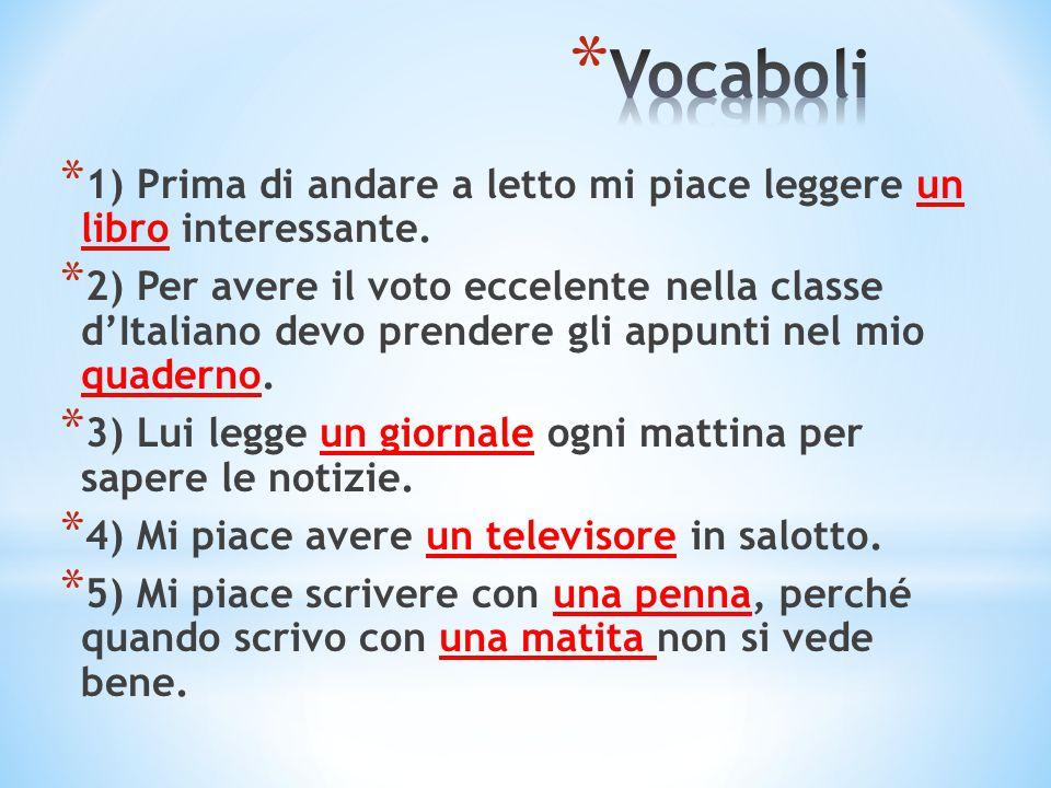 * 1) Prima di andare a letto mi piace leggere un libro interessante. * 2) Per avere il voto eccelente nella classe d'Italiano devo prendere gli appunt